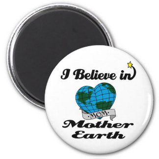 i believe in mother earth fridge magnets