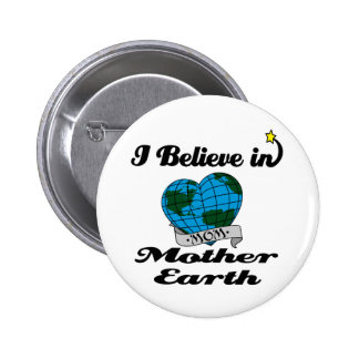 i believe in mother earth pinback button