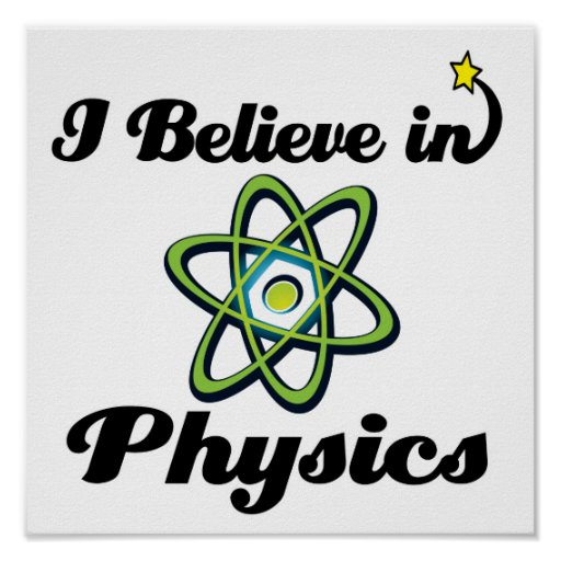 i believe in physics poster