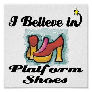i believe in platform shoes poster