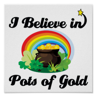 i believe in pots of gold posters