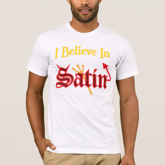 I Believe in Satin T-Shirt