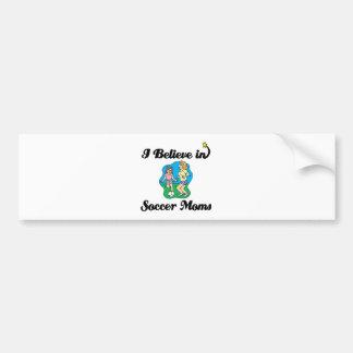 i believe in soccer moms bumper sticker