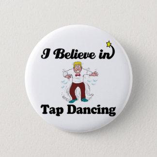 i believe in tap dancing 6 cm round badge