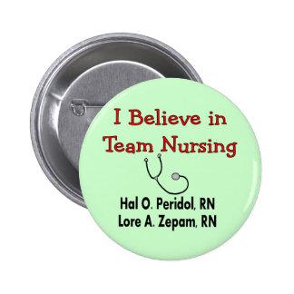 I believe in TEAM Nursing--Hilarious Nurse Gifts 6 Cm Round Badge