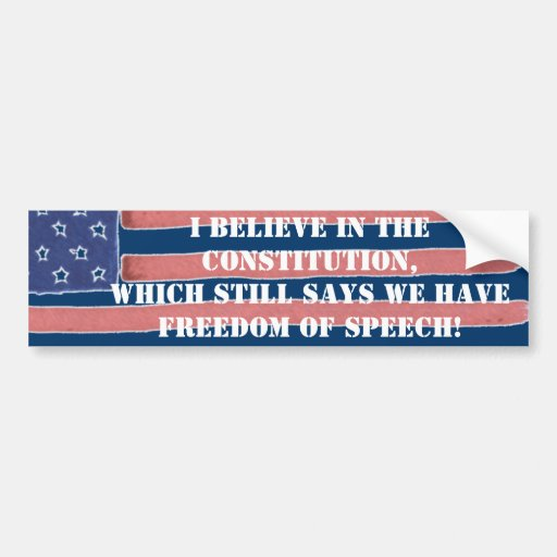I BELIEVE IN THE CONSTITUTION - FREEDOM OF SPEECH BUMPER STICKERS