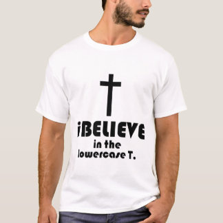 i BELIEVE in the lowercase T T-Shirt