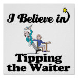 i believe in tipping the waiter poster