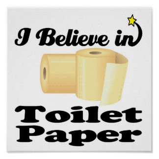 i believe in toilet paper poster
