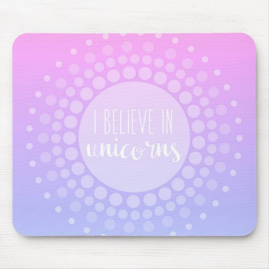 I Believe in Unicorns Mouse Pad