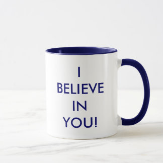 I BELIEVE IN YOU! MUG