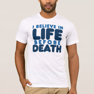 I believe life before death T-Shirt