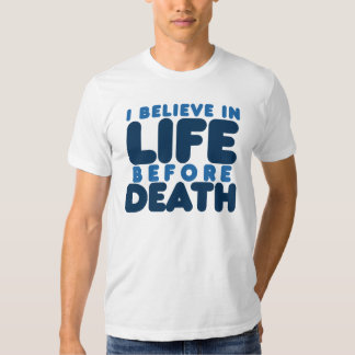 I believe life before death t shirts