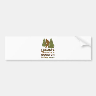 I believe there s a SQUATCH in these woods Bumper Stickers