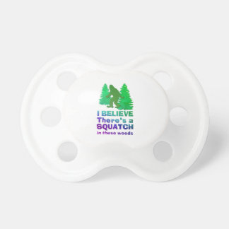 I believe there s a SQUATCH in these woods Pacifier