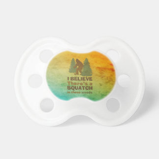 I believe there s a SQUATCH in these woods Baby Pacifier