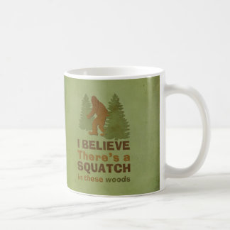I believe there s a SQUATCH in these woods Mug