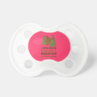 I believe there s a SQUATCH in these woods pink Pacifiers