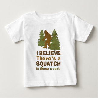 I believe there's a SQUATCH in these woods Baby T-Shirt