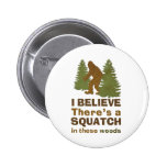 I believe there's a SQUATCH in these woods 6 Cm Round Badge