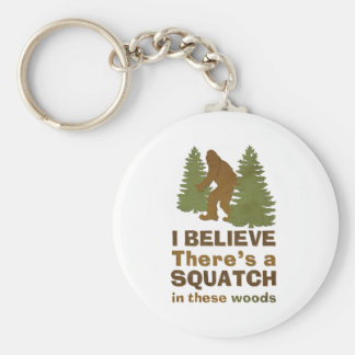I believe there's a SQUATCH in these woods Key Ring
