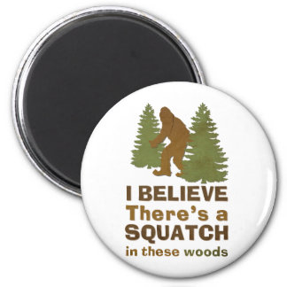 I believe there's a SQUATCH in these woods Magnets