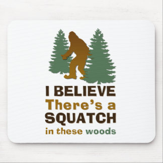 I believe there's a SQUATCH in these woods Mouse Mat