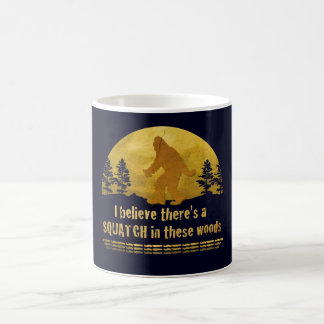 I believe there's a SQUATCH in these woods Classic White Coffee Mug
