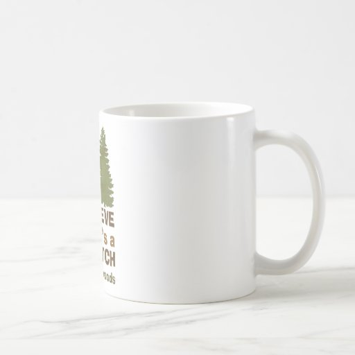 I believe there's a SQUATCH in these woods Mugs