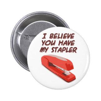 I BELIEVE YOU HAVE MY STAPLER 6 CM ROUND BADGE