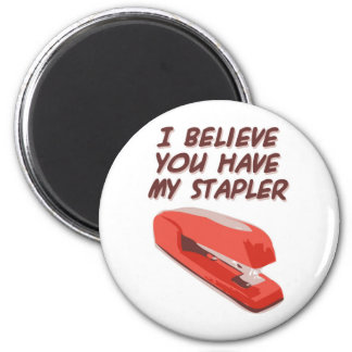 I BELIEVE YOU HAVE MY STAPLER 6 CM ROUND MAGNET