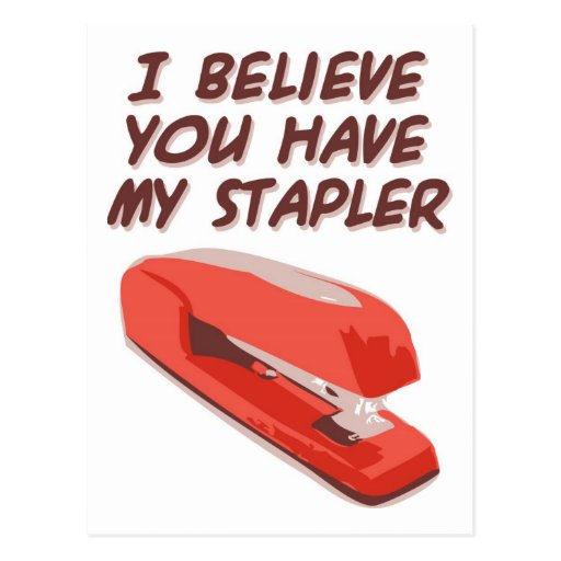 I BELIEVE YOU HAVE MY STAPLER POSTCARD