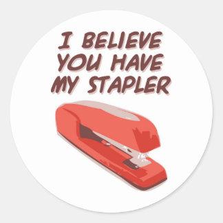 I BELIEVE YOU HAVE MY STAPLER ROUND STICKER