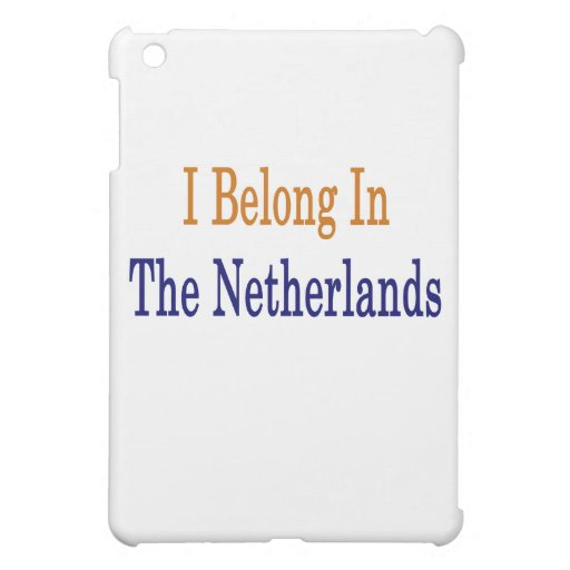 I Belong In The Netherlands Case For The iPad Mini