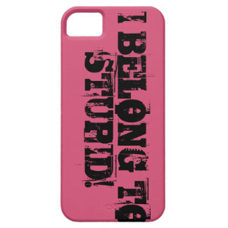 """""""I BELONG TO STUPID!"""" iPhone 5 CASE"""