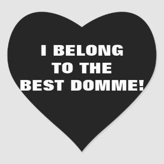 I BELONG TO THE BEST DOMME! HEART STICKER