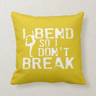 I Bend So I Don't Break Cushion