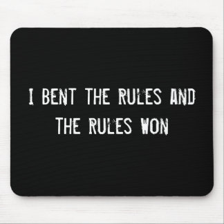 I Bent the Rules and the Rules Won Mouse Pad