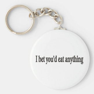 I BET YOU'DE EAT ANYTHING CUSTOMIZABLE keychains