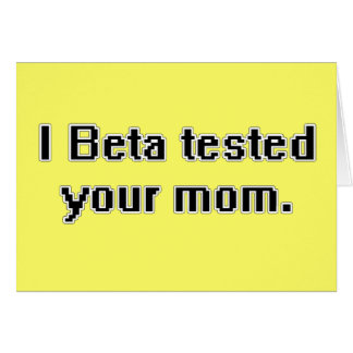 I Beta tested your mom. Greeting Card