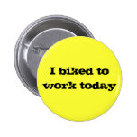 I biked to work today, yellow button