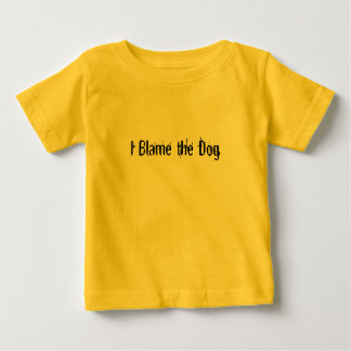 I Blame the Dog T Shirts