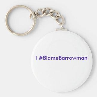I #BlameBarrowman Basic Round Button Key Ring