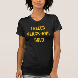 I bleed Black and Gold Tees
