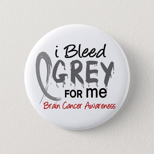 I Bleed Grey For ME Brain Cancer 6 Cm Round Badge