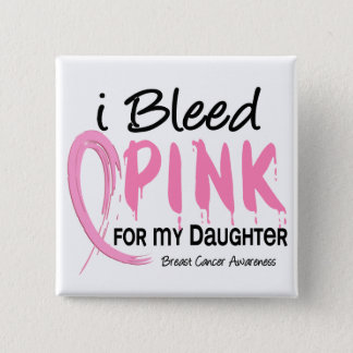 I Bleed Pink For My Daughter Breast Cancer 15 Cm Square Badge