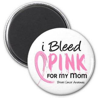 I Bleed Pink For My Mom Breast Cancer Magnet