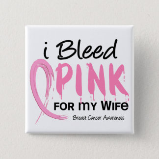 I Bleed Pink For My Wife Breast Cancer 15 Cm Square Badge