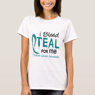 I Bleed Teal For ME Ovarian Cancer T-Shirt
