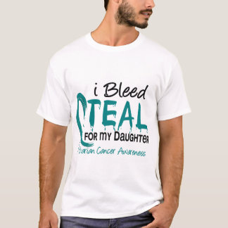 I Bleed Teal For My Daughter Ovarian Cancer T-Shirt